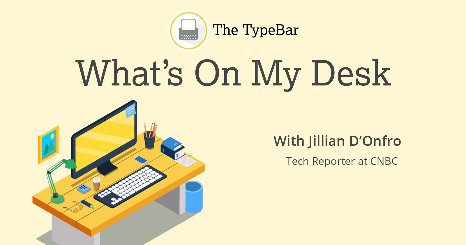 What's On My Desk - Jillian D'Onfro, CNBC
