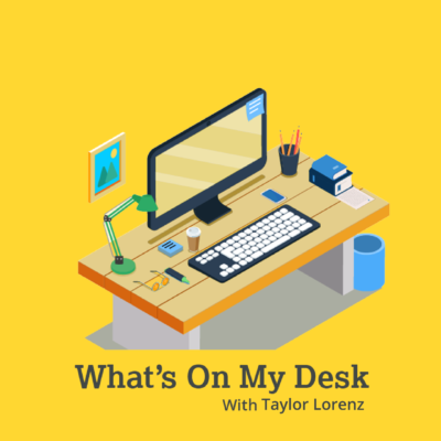 What's On My Desk: Taylor Lorenz, The Atlantic