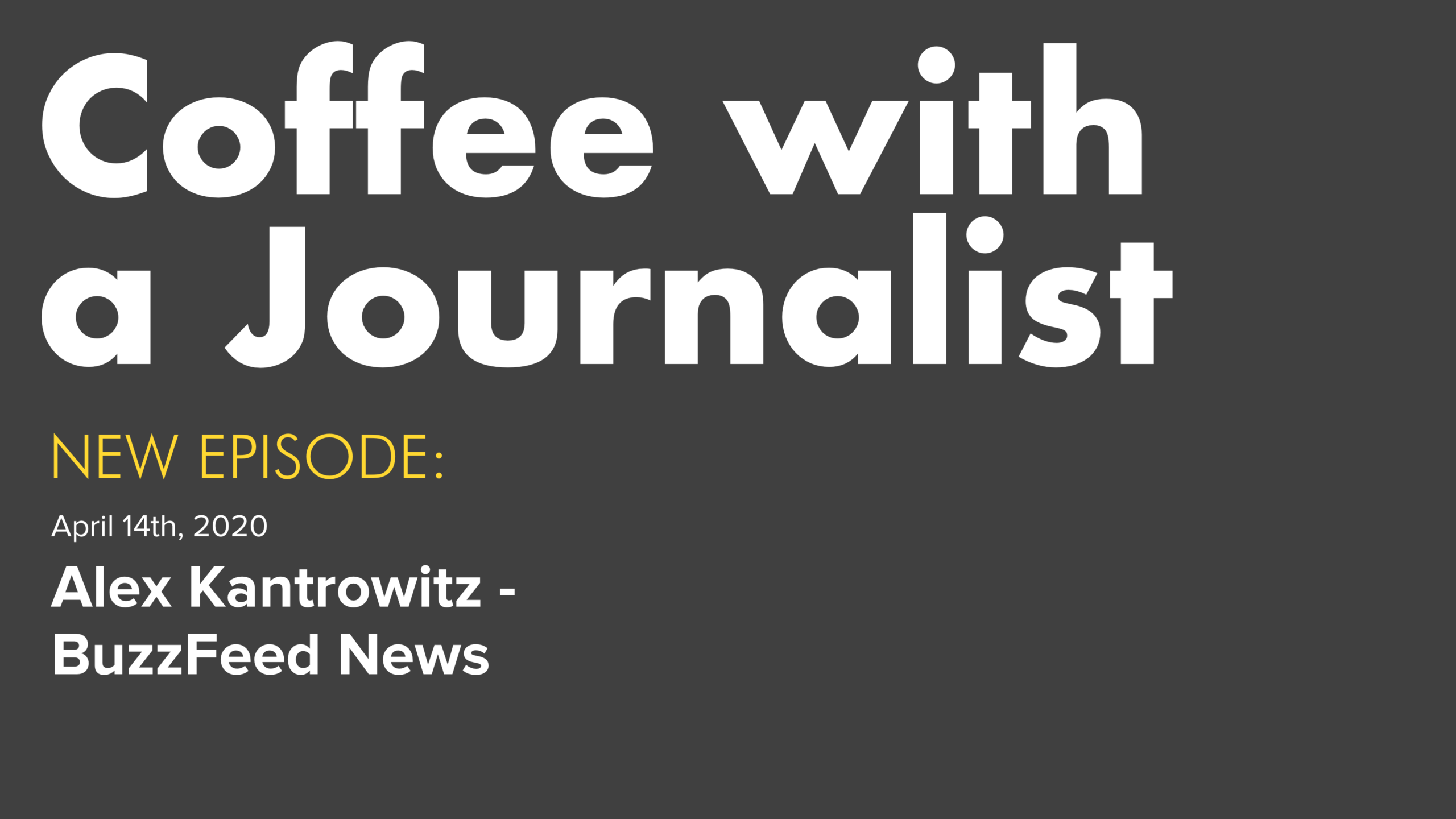Coffee With A Journalist -Alex Kantrowitz, BuzzFeed News
