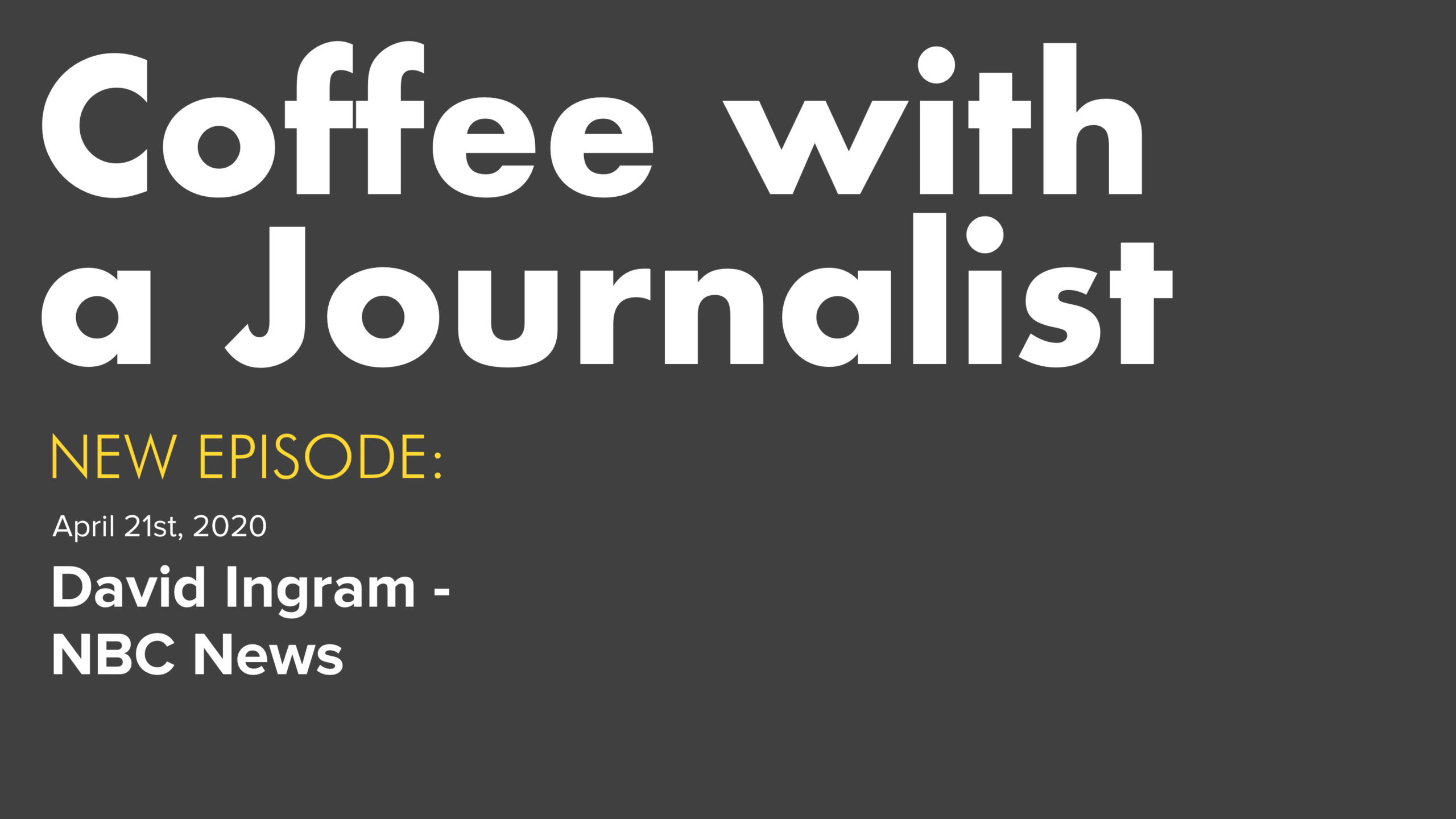 Coffee With A Journalist - David Ingram, NBC News