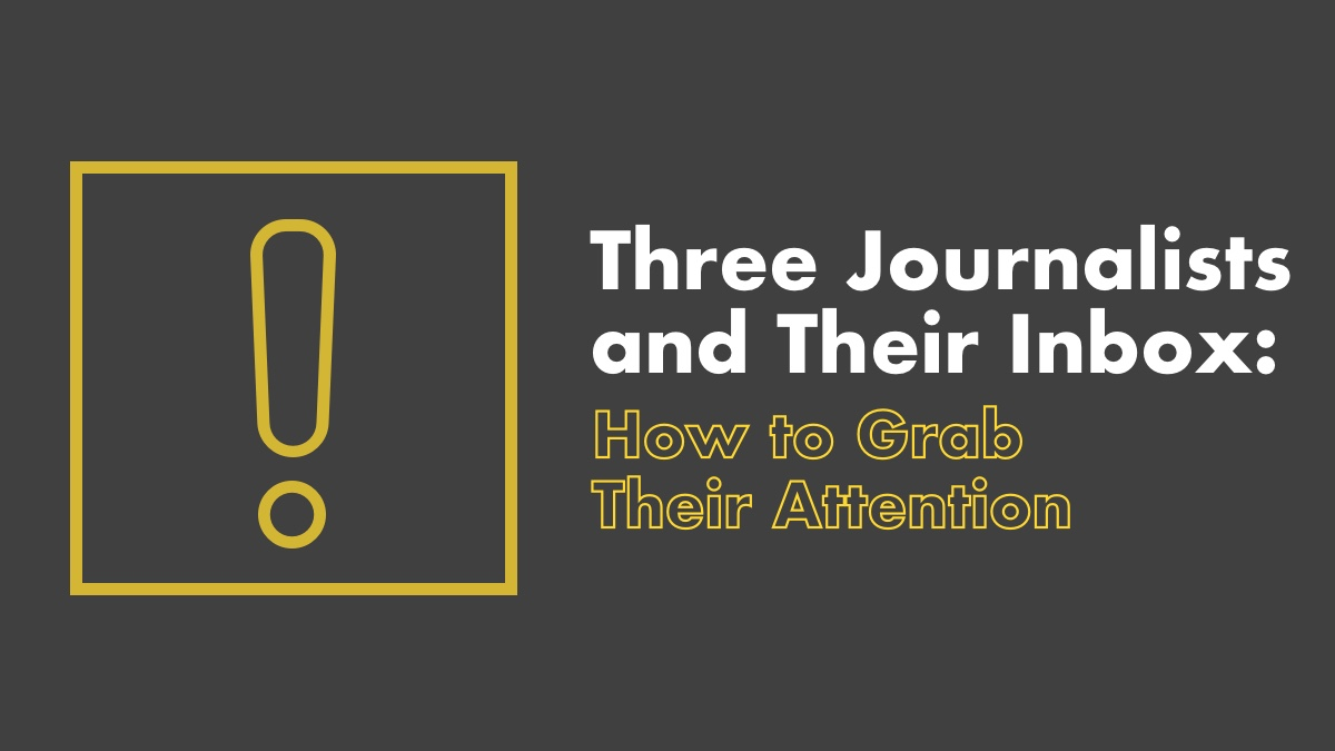 3 Journalists And Their Inbox: How To Grab Their Attention