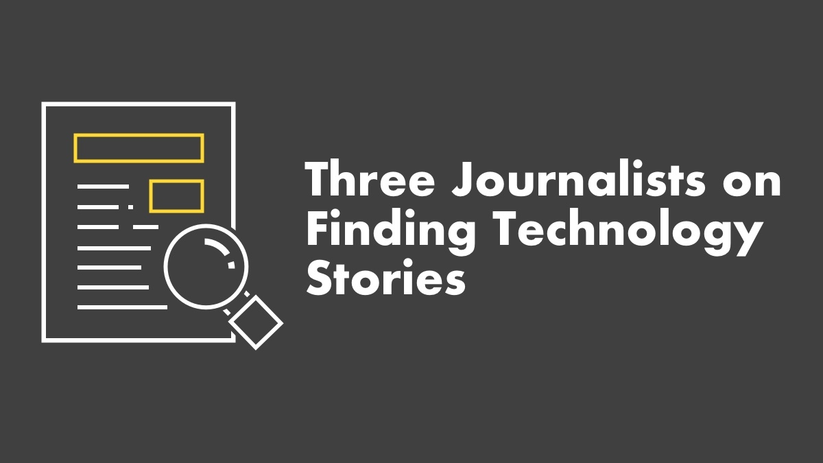 3 Journalists On Finding Tech Stories