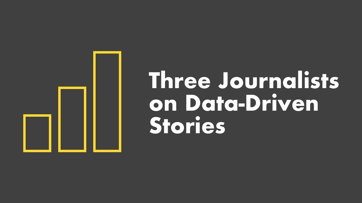 3 Journalists On Data-Driven Stories
