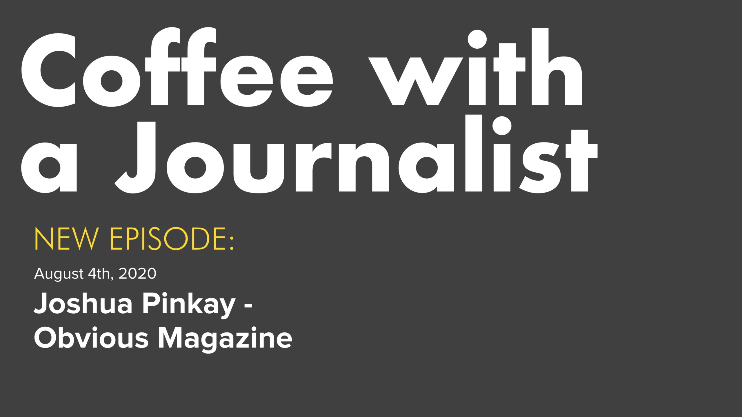Coffee With A Journalist - Joshua Pinkay, Obvious Magazine