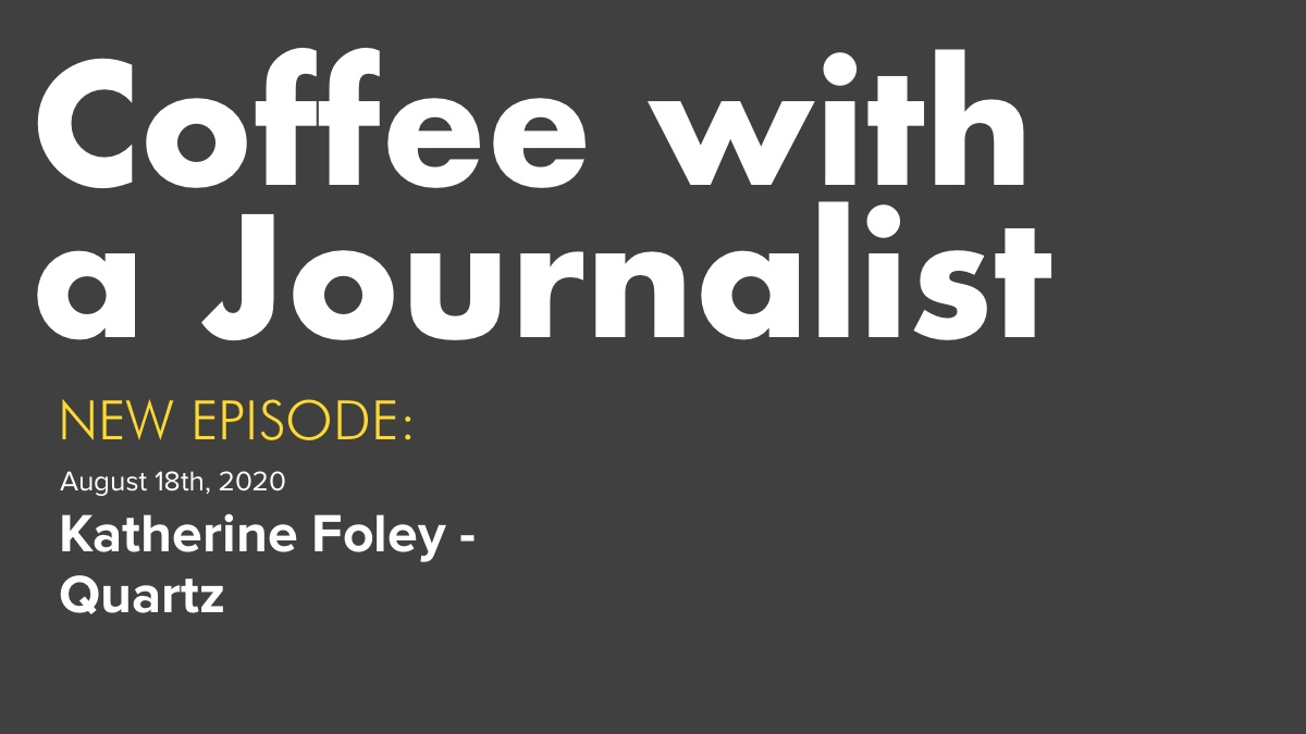 Coffee With A Journalist - Katherine Foley, Quartz