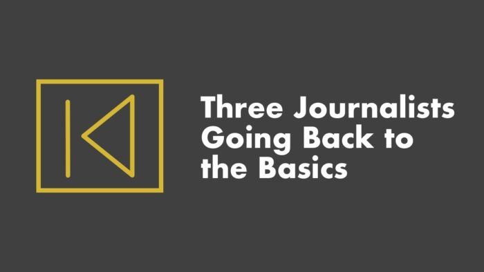 3 Journalists Going Back To The Basics