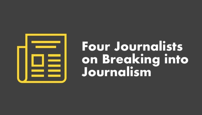 4 Journalists On Breaking Into Journalism