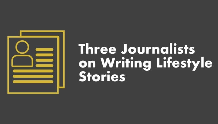 3 Journalists On Writing Lifestyle Stories