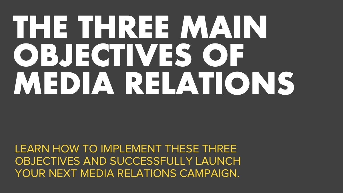 The Three Main Objectives Of Media Relations