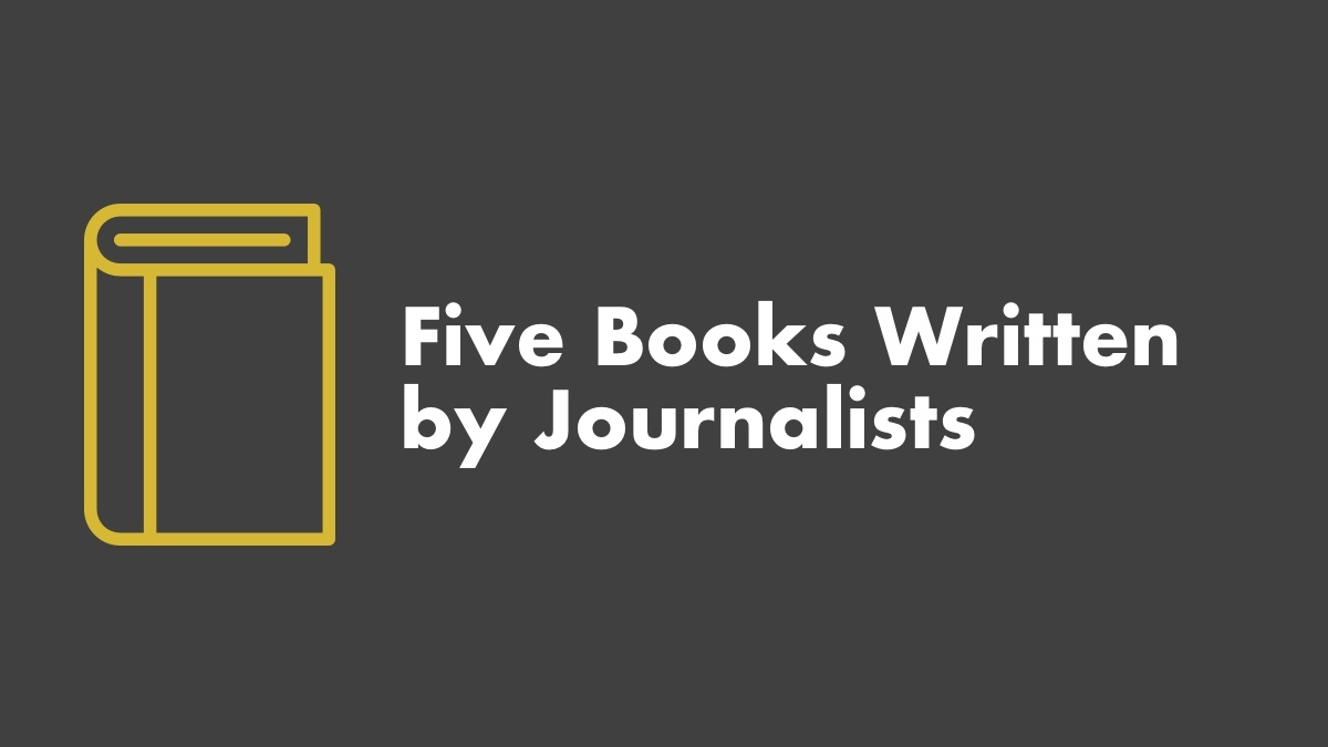 5 Books Written By Journalists