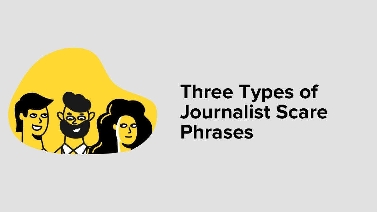3 Types Of Journalist Scare Phrases