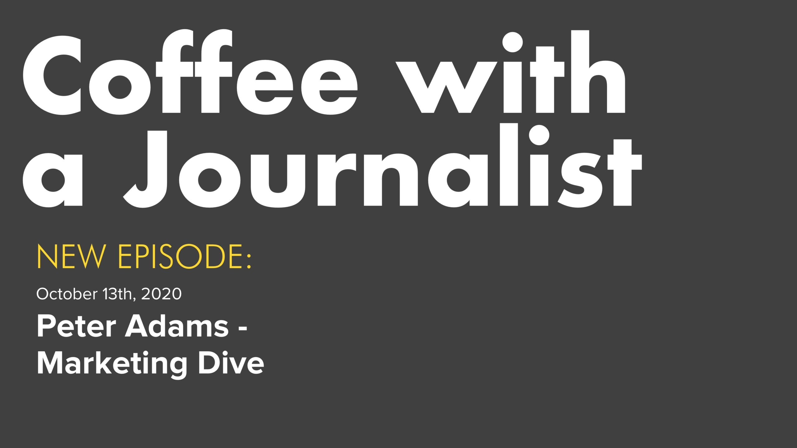 Coffee With A Journalist - Peter Adams, Marketing Dive