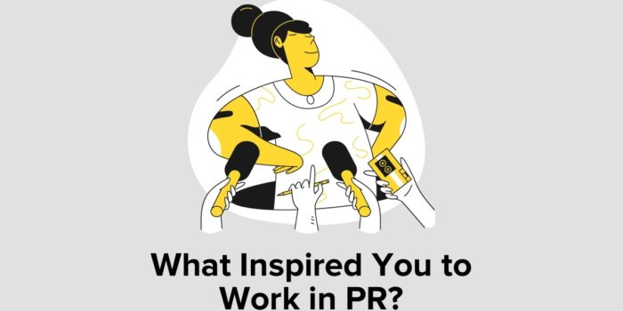 What Inspired You To Work In PR?