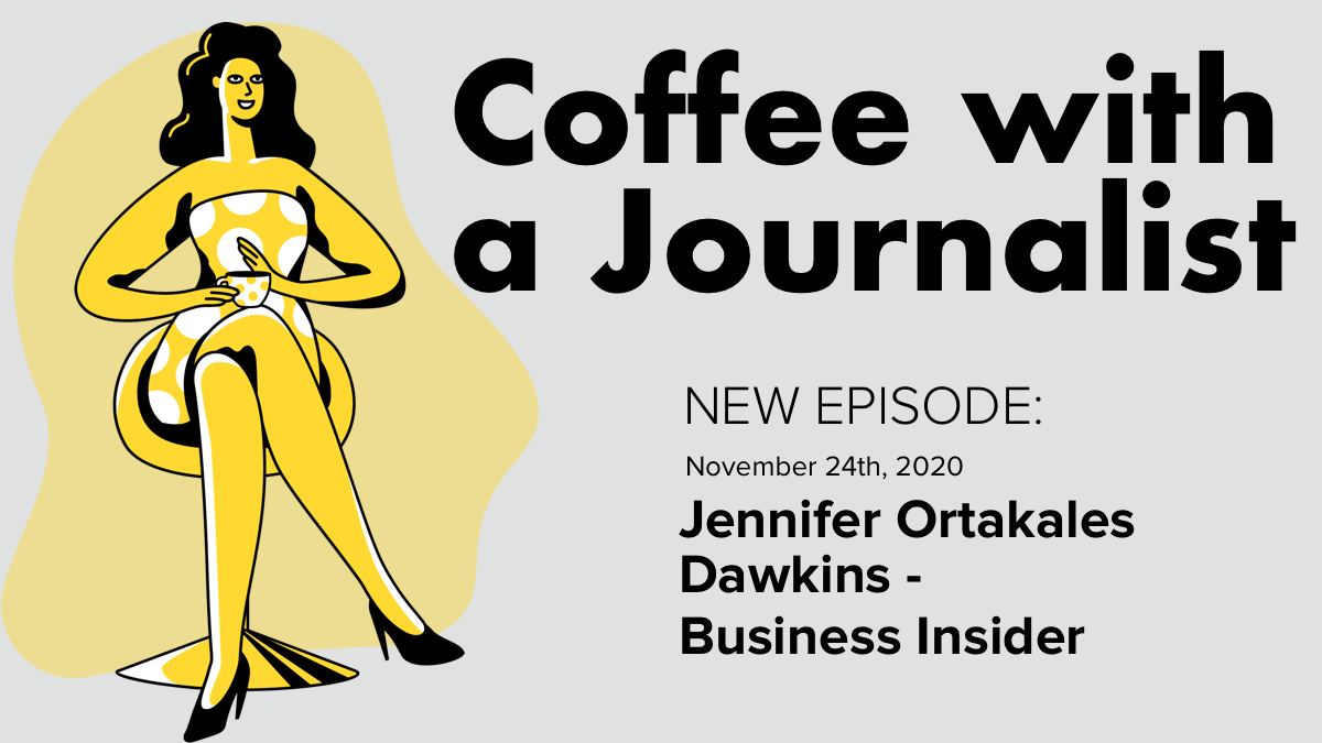 Coffee With A Journalist - Jennifer Ortakales Dawkins, Business Insider