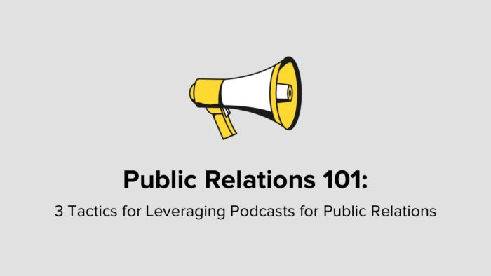 PR 101 - 3 Tactics For Leveraging Podcasts For Public Relations