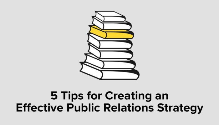 5 Tips For Creating An Effective Public Relations Strategy