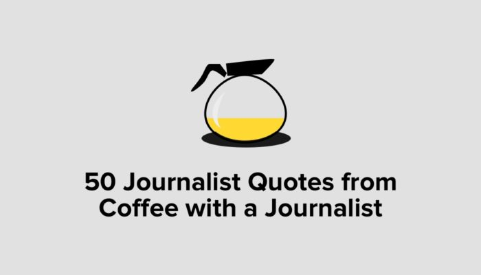 50 Journalist Quotes From Coffee With A Journalist