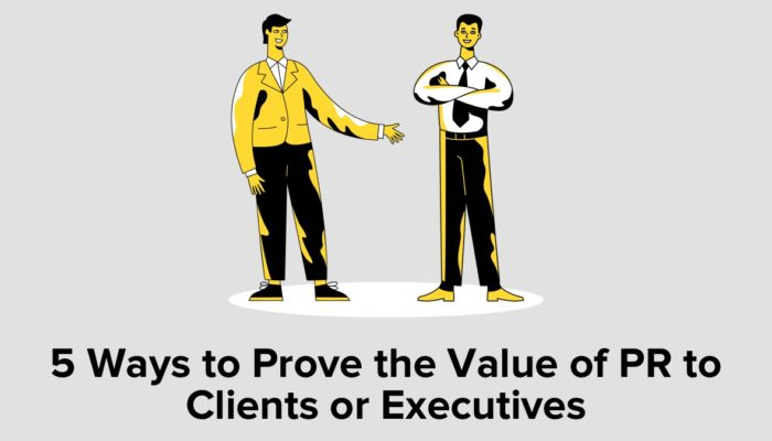 5 Ways To Prove The Value Of PR To Clients Or Executives