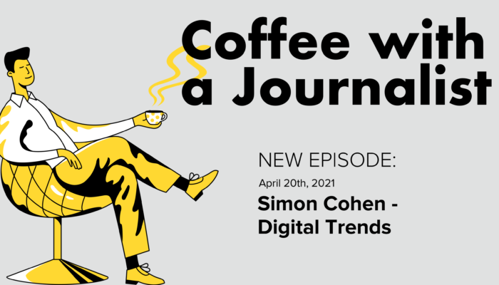 Coffee With A Journalist: Simon Cohen, Digital Trends