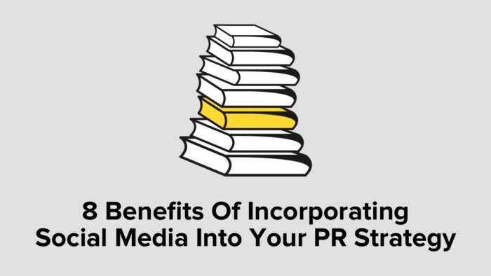 8 Benefits Of Incorporating Social Media Into Your PR Strategy