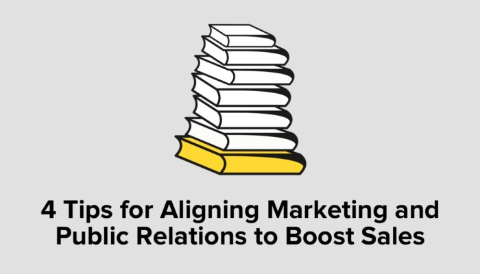 4 Tips For Aligning Marketing And PR To Boost Sales