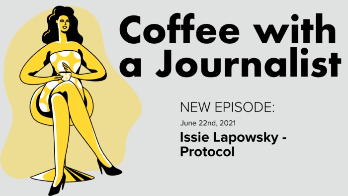 Coffee With A Journalist: Issie Lapowsky, Protocol