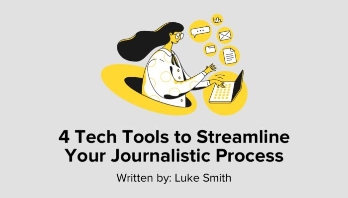 4 Tech Tools To Streamline Your Journalistic Process